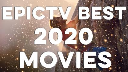 EpicTV's Favourite Movies Of 2020