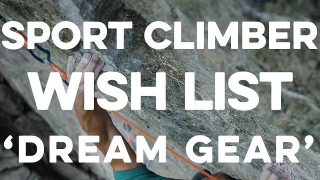 Top 5 Sport Climbing WISH LIST Gear